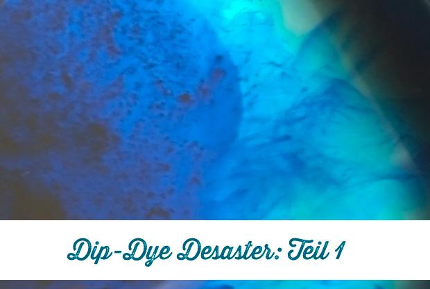_w_Dip_Dye_Desaster_Teil_1_1